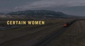 The title sequence of Kelly Reichardt's Certain Women (2016) sets a melancholy tone; the stillness of the landscape, the sound and movement of the train